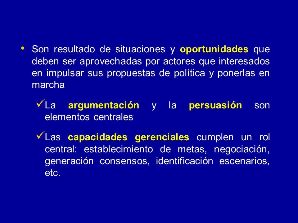 Son resultado de situaciones y oportunidades que deben ser aprovechadas por actores que interesados en impulsar sus propuestas de política y ponerlas en marcha