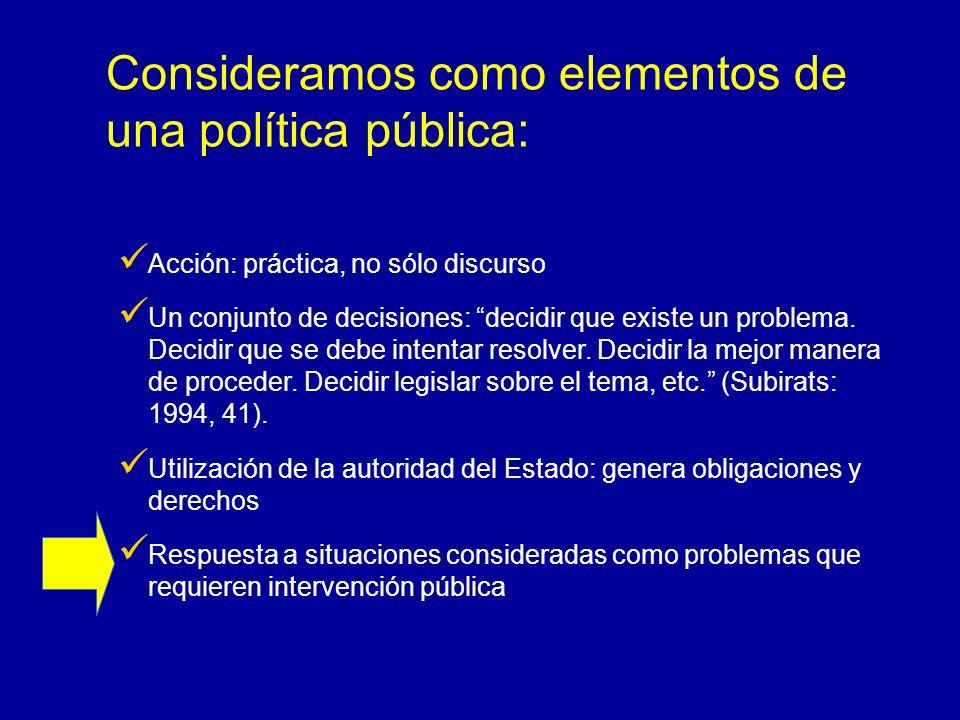 Consideramos como elementos de una política pública: