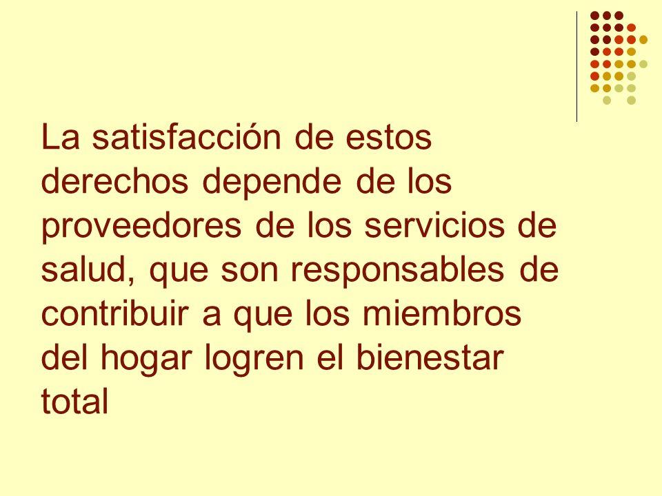 La satisfacción de estos derechos depende de los proveedores de los servicios de salud, que son responsables de contribuir a que los miembros del hogar logren el bienestar total
