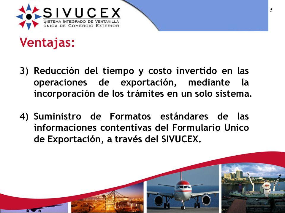Ventajas:3) Reducción del tiempo y costo invertido en las operaciones de exportación, mediante la incorporación de los trámites en un solo sistema.