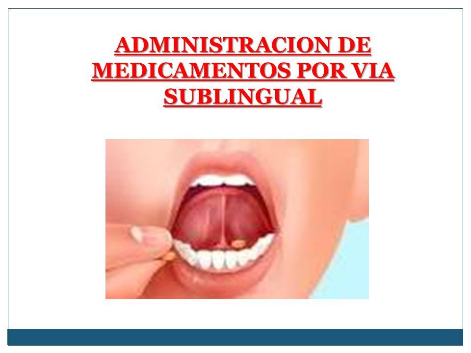 ADMINISTRACION DE MEDICAMENTOS POR VIA SUBLINGUAL