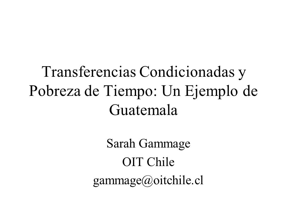Sarah Gammage OIT Chile gammage@oitchile.cl