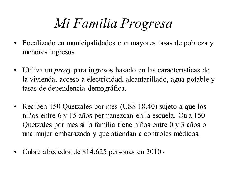 Mi Familia Progresa Focalizado en municipalidades con mayores tasas de pobreza y menores ingresos.