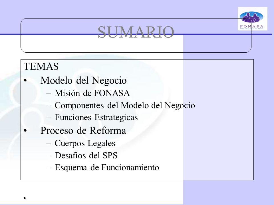SUMARIO TEMAS Modelo del Negocio Proceso de Reforma Misión de FONASA