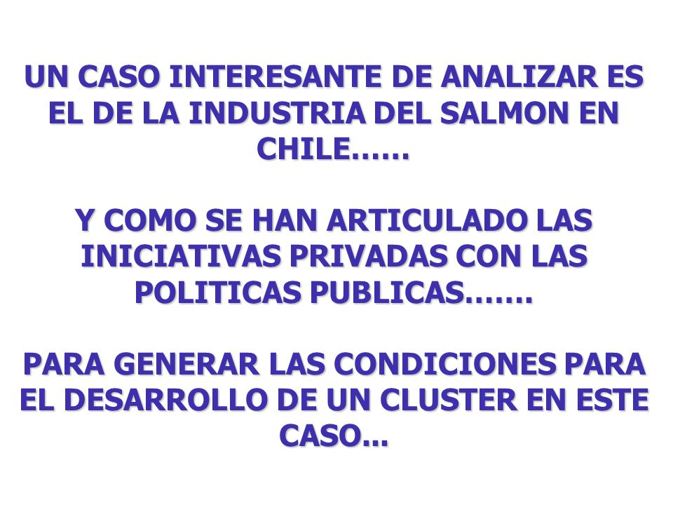 UN CASO INTERESANTE DE ANALIZAR ES EL DE LA INDUSTRIA DEL SALMON EN CHILE……