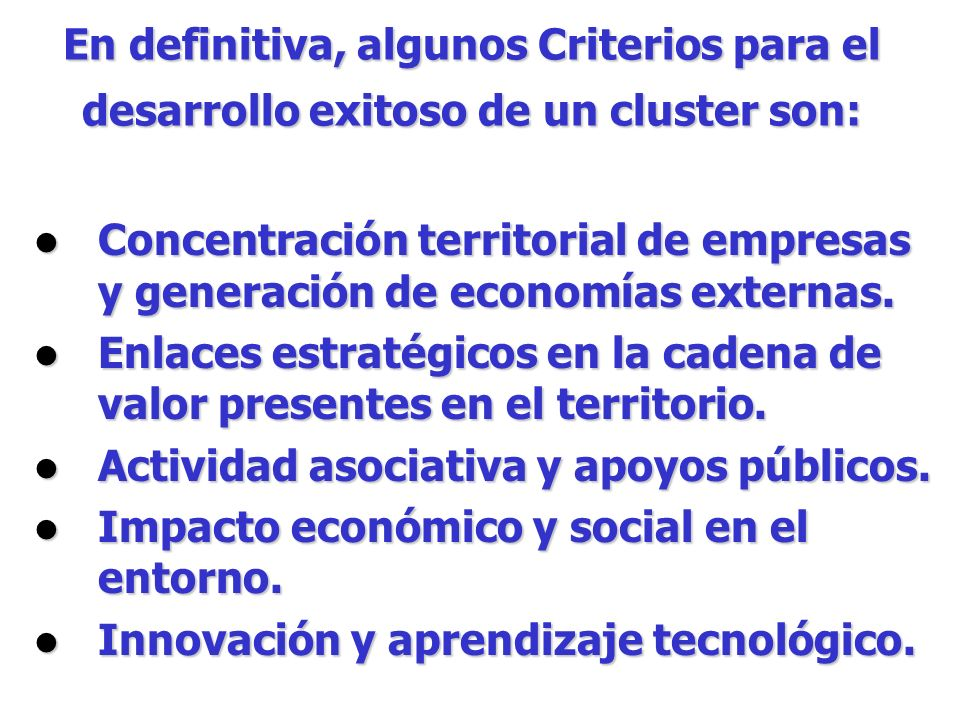 En definitiva, algunos Criterios para el desarrollo exitoso de un cluster son:
