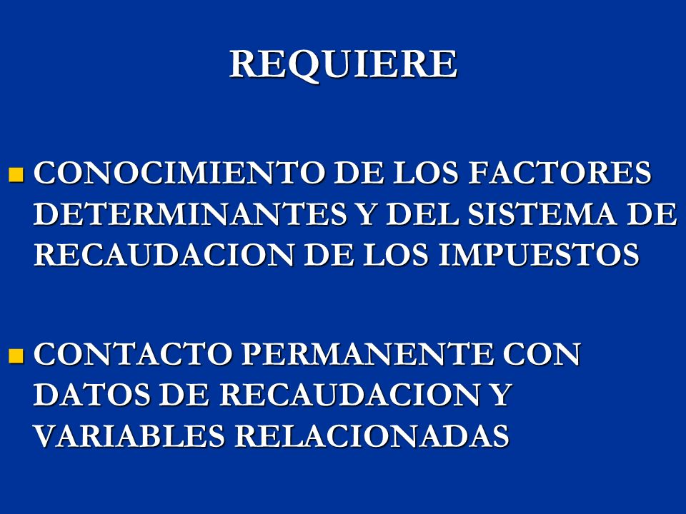 REQUIERE CONOCIMIENTO DE LOS FACTORES DETERMINANTES Y DEL SISTEMA DE RECAUDACION DE LOS IMPUESTOS.