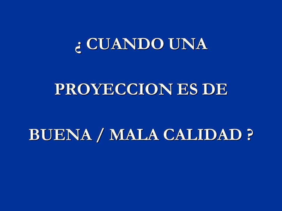 ¿ CUANDO UNA PROYECCION ES DE BUENA / MALA CALIDAD