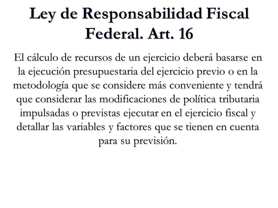Ley de Responsabilidad Fiscal Federal. Art. 16