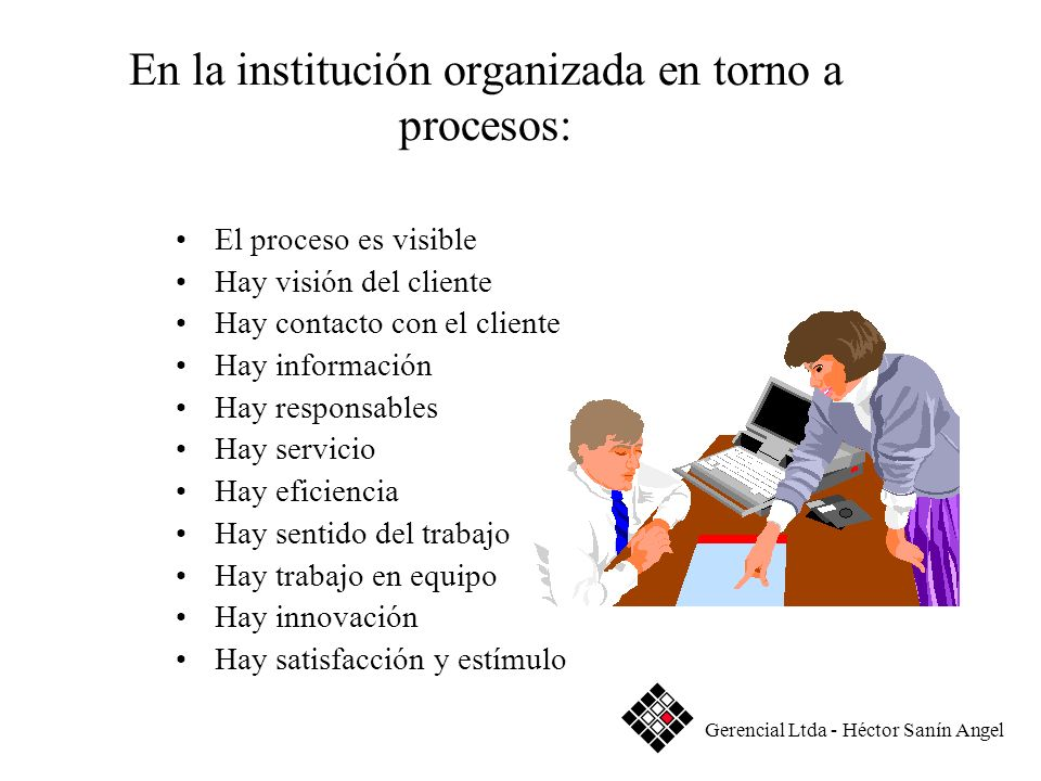 En la institución organizada en torno a procesos: