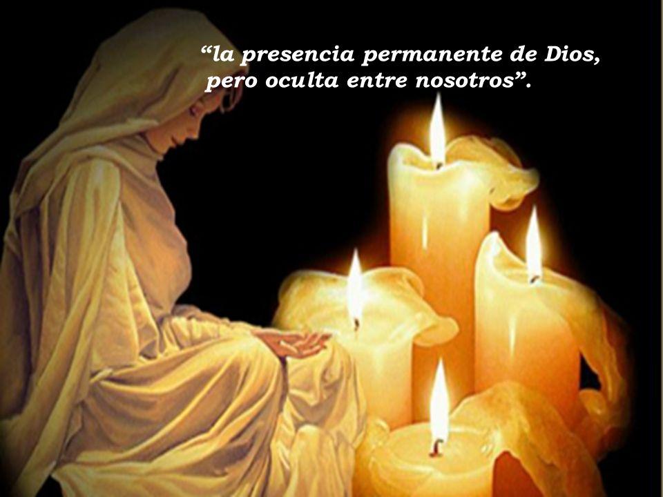 la presencia permanente de Dios, pero oculta entre nosotros .
