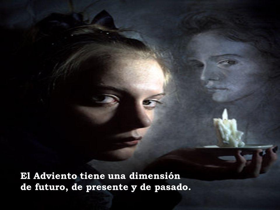 El Adviento tiene una dimensión de futuro, de presente y de pasado.