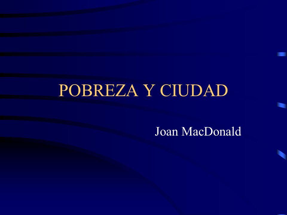 POBREZA Y CIUDAD Joan MacDonald