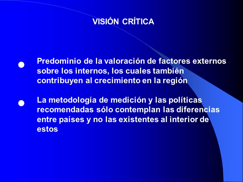 VISIÓN CRÍTICAPredominio de la valoración de factores externos sobre los internos, los cuales también contribuyen al crecimiento en la región.