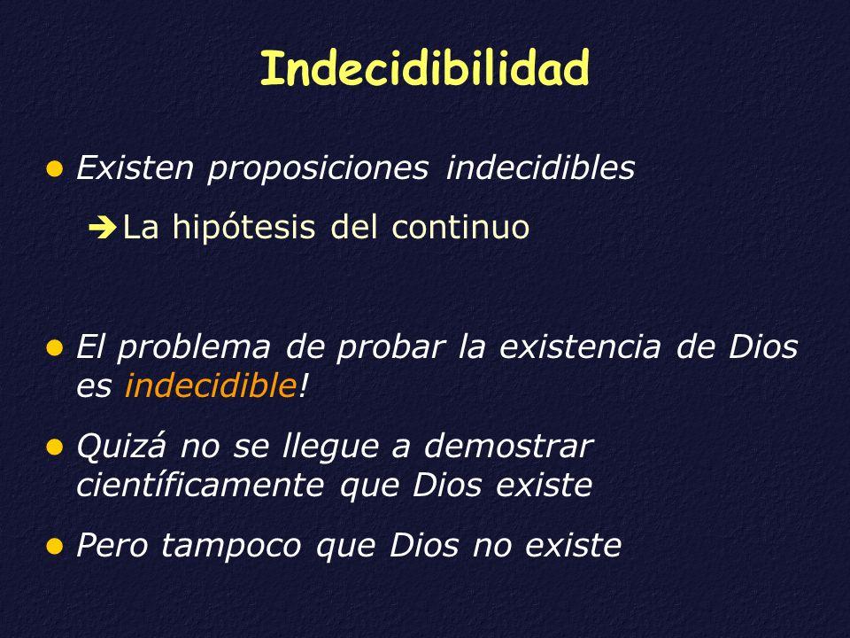 Indecidibilidad Existen proposiciones indecidibles