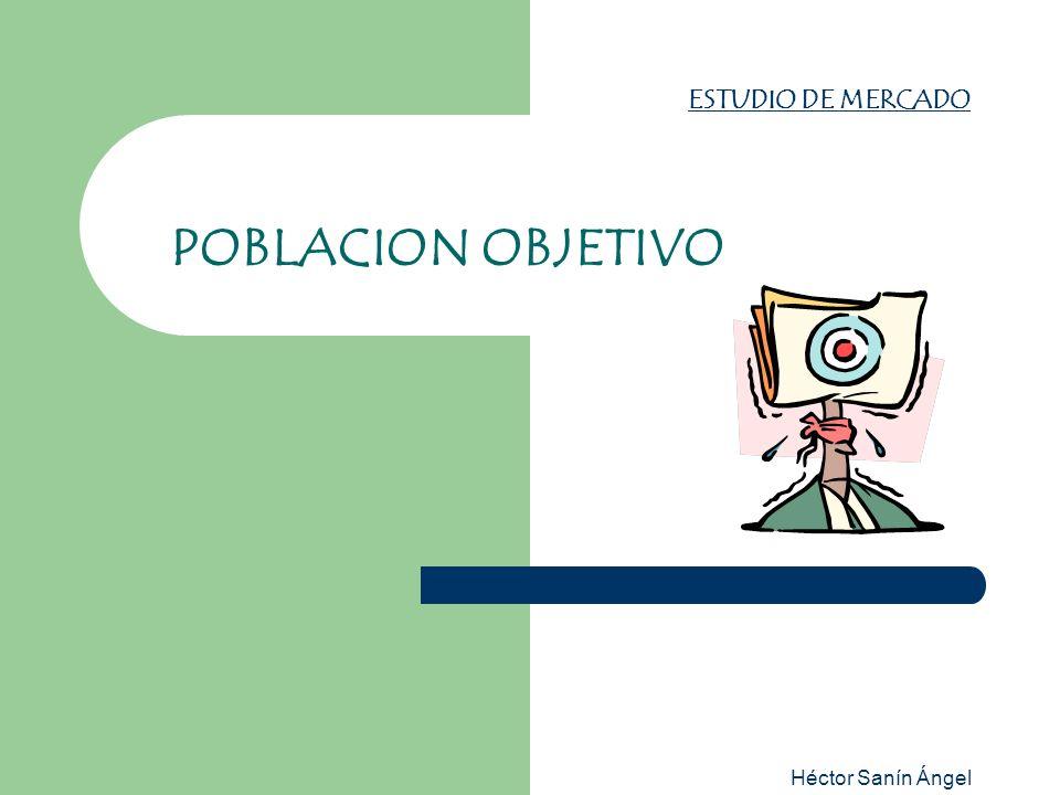 ESTUDIO DE MERCADO POBLACION OBJETIVO Héctor Sanín Ángel