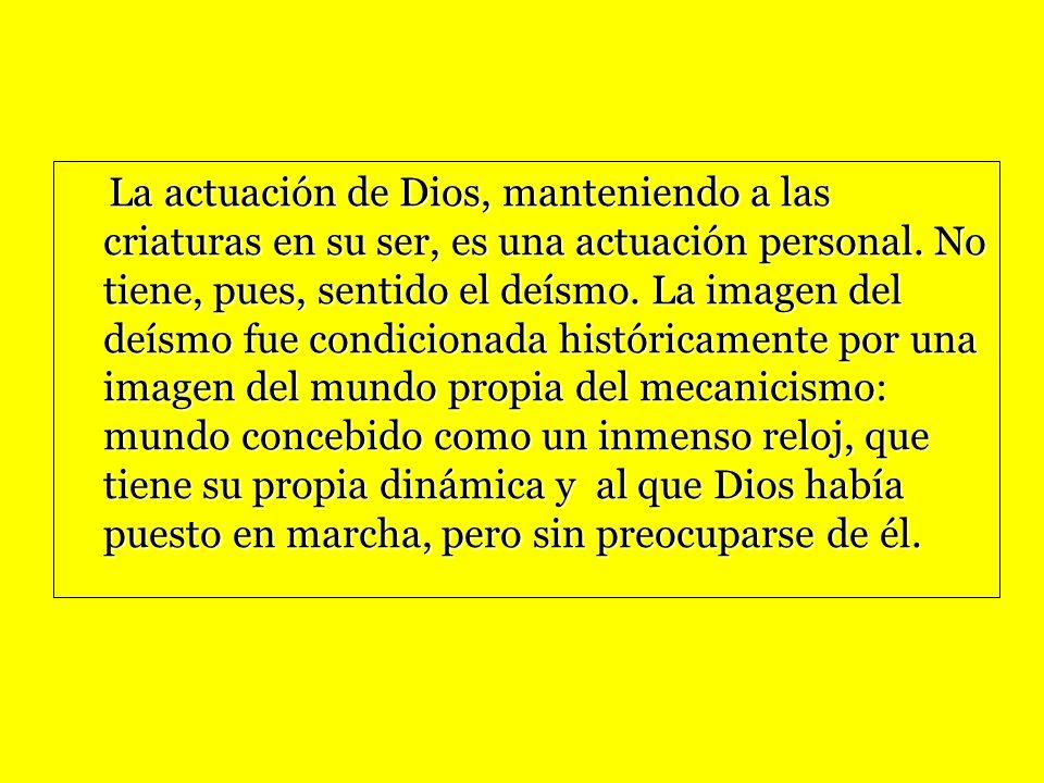 La actuación de Dios, manteniendo a las criaturas en su ser, es una actuación personal.