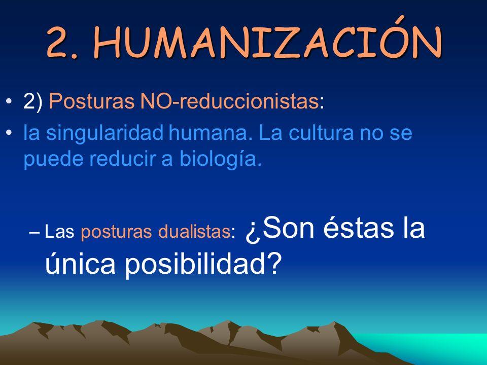 2. HUMANIZACIÓN 2) Posturas NO-reduccionistas: