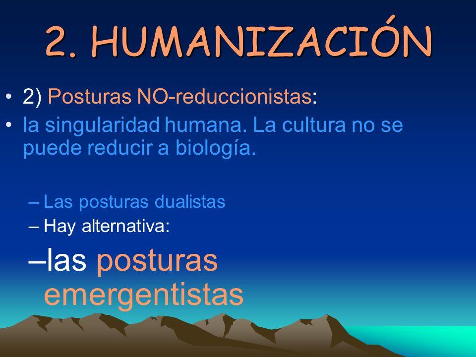 2. HUMANIZACIÓN las posturas emergentistas