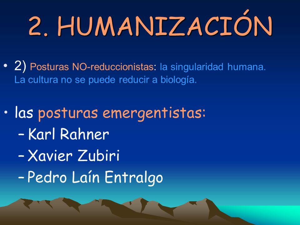 2. HUMANIZACIÓN las posturas emergentistas: Karl Rahner Xavier Zubiri