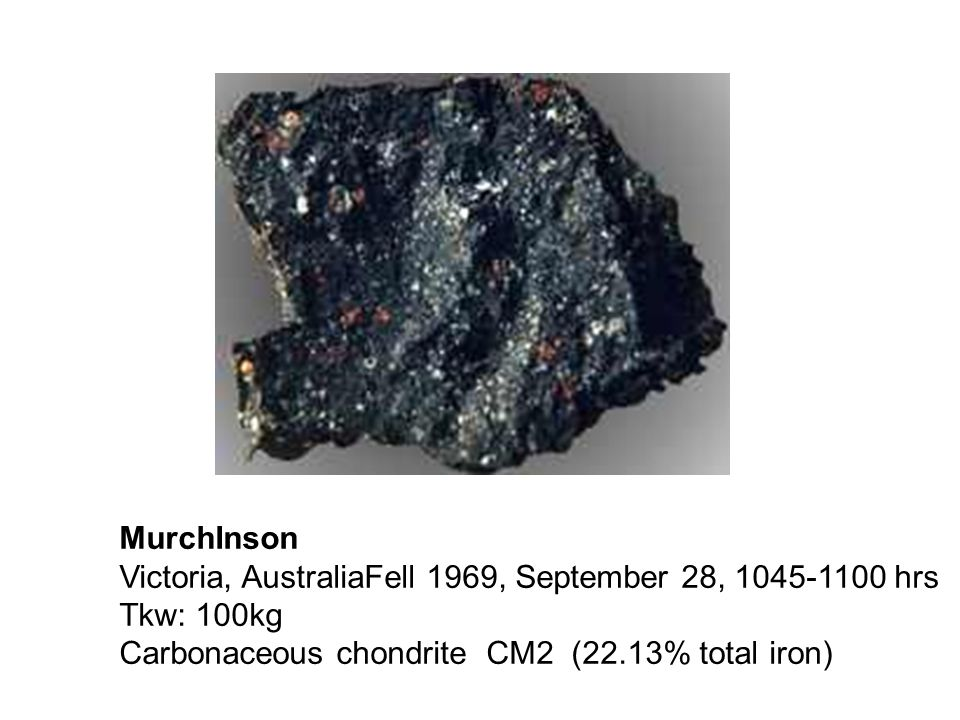 MurchInsonVictoria, AustraliaFell 1969, September 28, 1045-1100 hrs Tkw: 100kg Carbonaceous chondrite CM2 (22.13% total iron)
