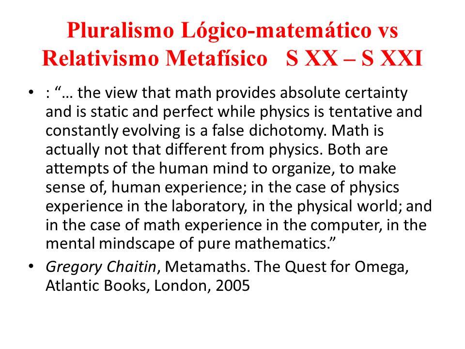 Pluralismo Lógico-matemático vs Relativismo Metafísico S XX – S XXI