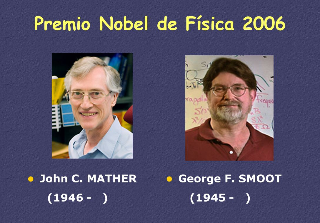 Premio Nobel de Física 2006 John C. MATHER ( ) George F. SMOOT