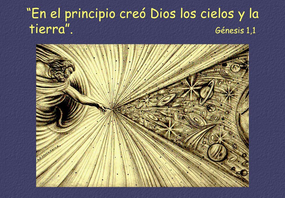 En el principio creó Dios los cielos y la tierra . Génesis 1,1