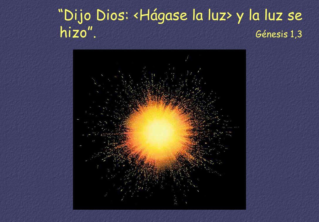 Dijo Dios: <Hágase la luz> y la luz se hizo . Génesis 1,3