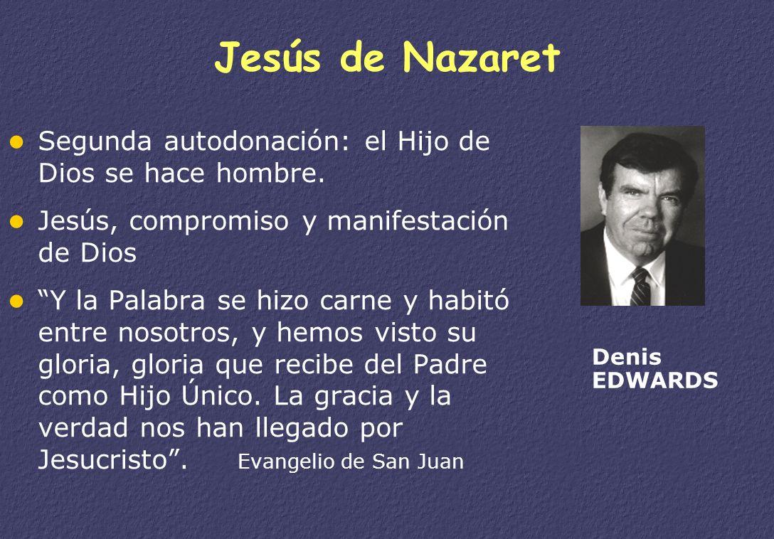 Jesús de Nazaret Segunda autodonación: el Hijo de Dios se hace hombre.