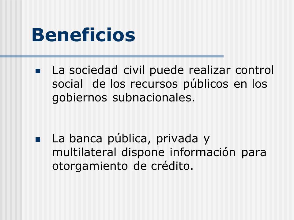 Beneficios La sociedad civil puede realizar control social de los recursos públicos en los gobiernos subnacionales.