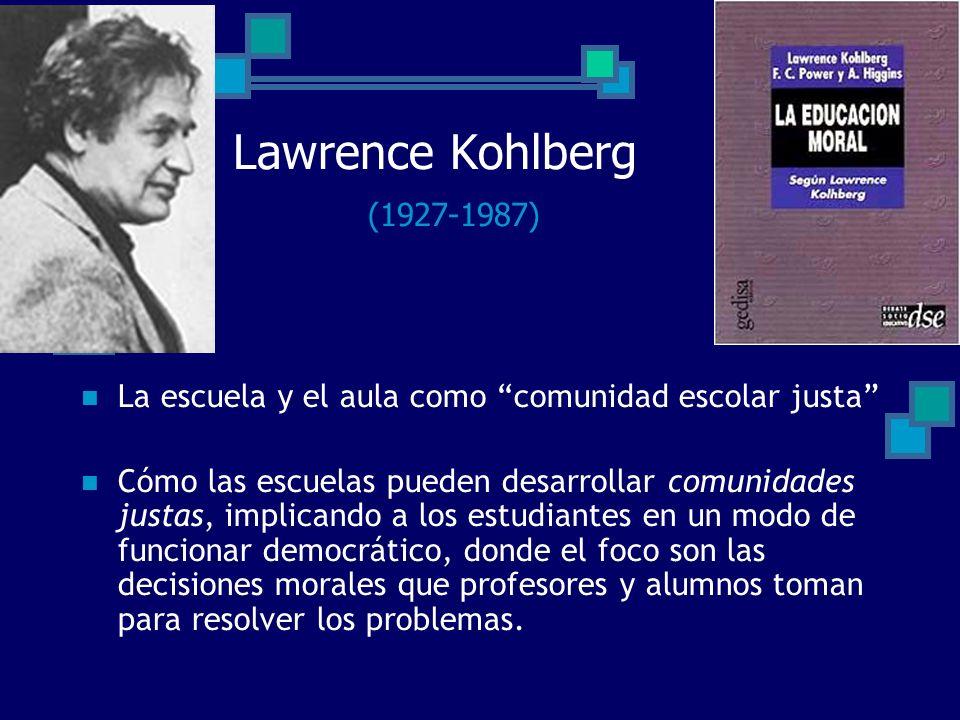 Lawrence Kohlberg (1927-1987) La escuela y el aula como comunidad escolar justa
