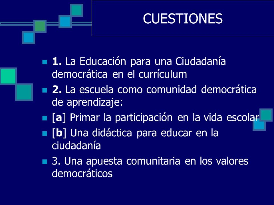 CUESTIONES 1. La Educación para una Ciudadanía democrática en el currículum. 2. La escuela como comunidad democrática de aprendizaje: