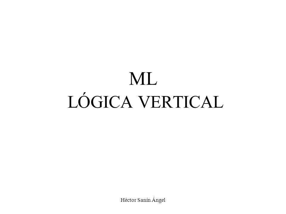ML LÓGICA VERTICAL Héctor Sanín Ángel