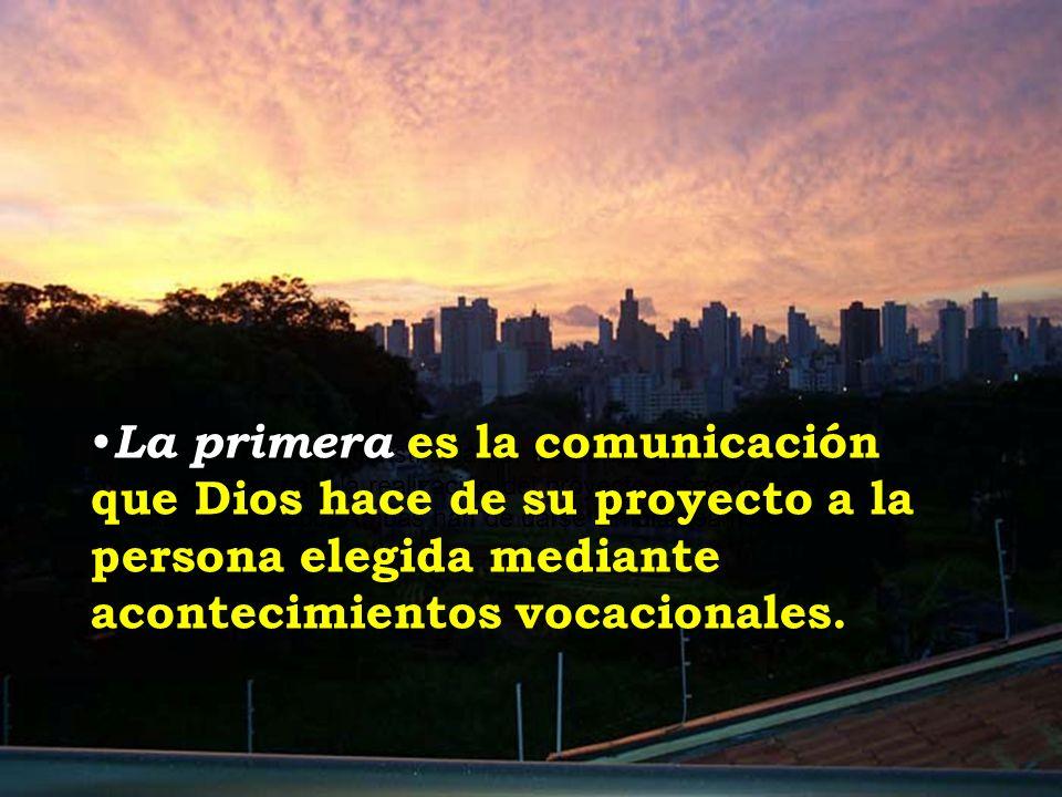 La primera es la comunicación que Dios hace de su proyecto a la persona elegida mediante acontecimientos vocacionales.