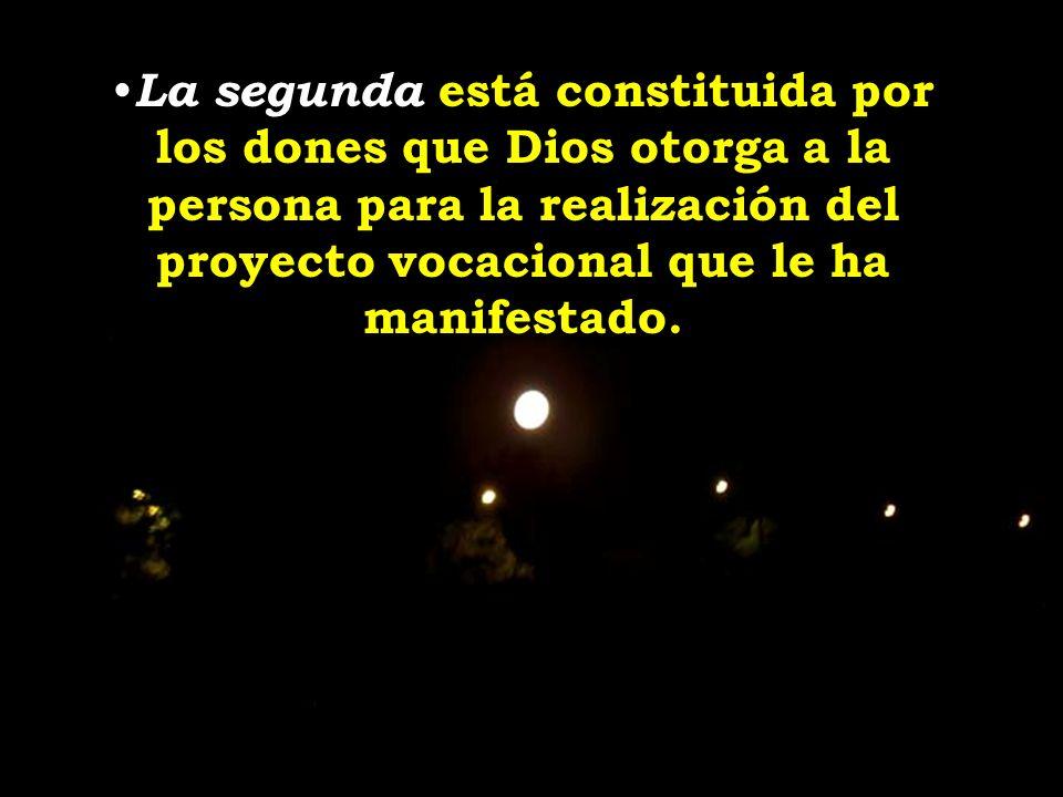 La segunda está constituida por los dones que Dios otorga a la persona para la realización del proyecto vocacional que le ha manifestado.