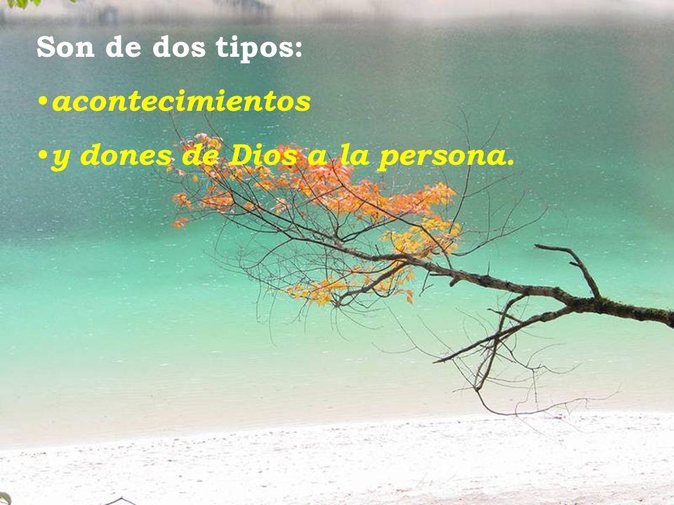 Son de dos tipos: acontecimientos y dones de Dios a la persona.