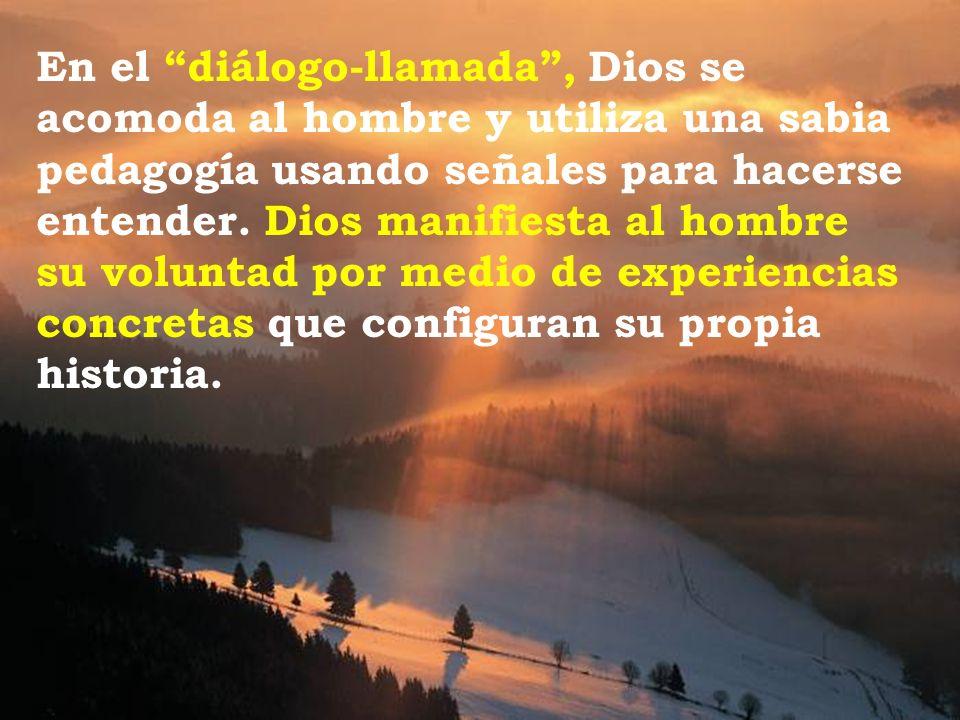 En el diálogo-llamada , Dios se acomoda al hombre y utiliza una sabia pedagogía usando señales para hacerse entender.
