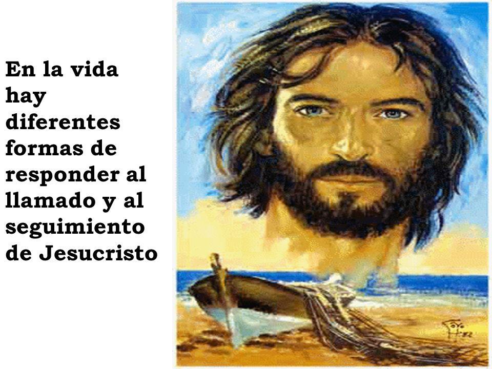 En la vida hay diferentes formas de responder al llamado y al seguimiento de Jesucristo