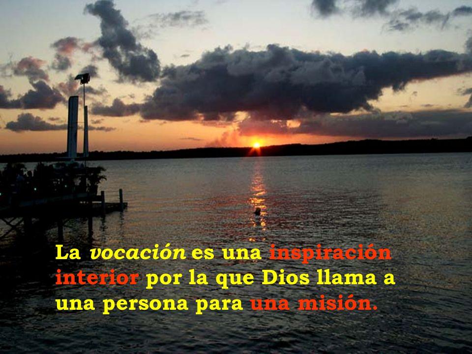 La vocación es una inspiración interior por la que Dios llama a una persona para una misión.