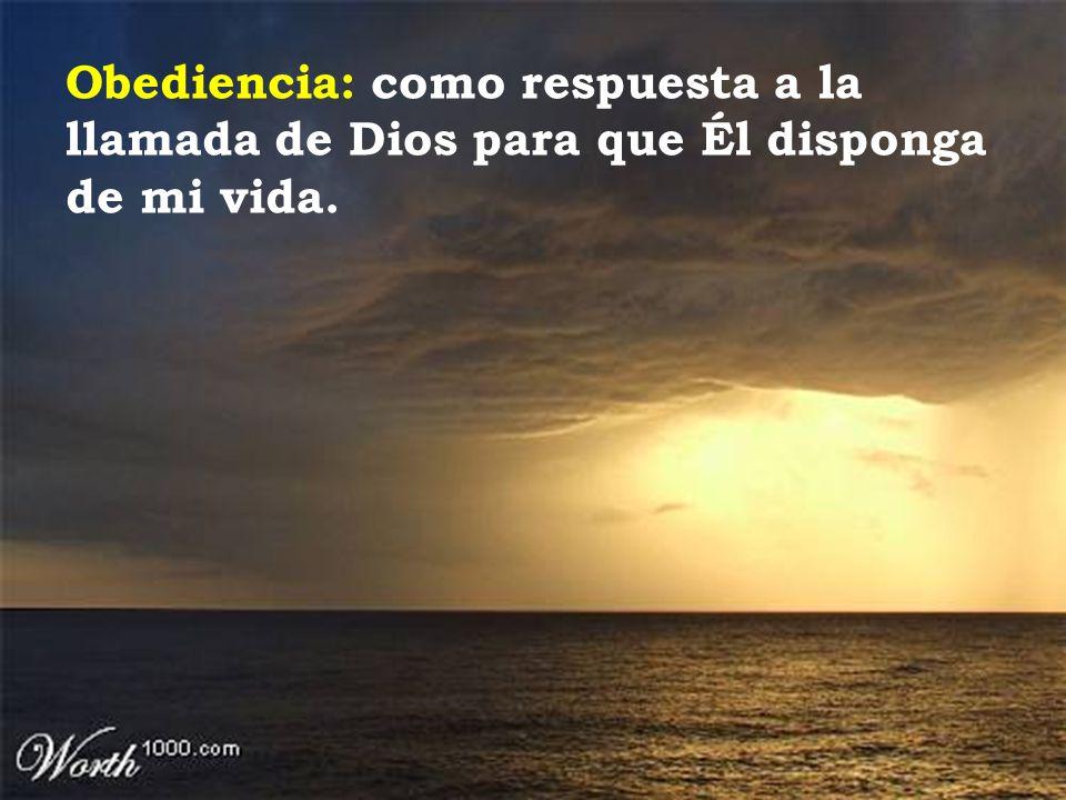 Obediencia: como respuesta a la llamada de Dios para que Él disponga de mi vida.