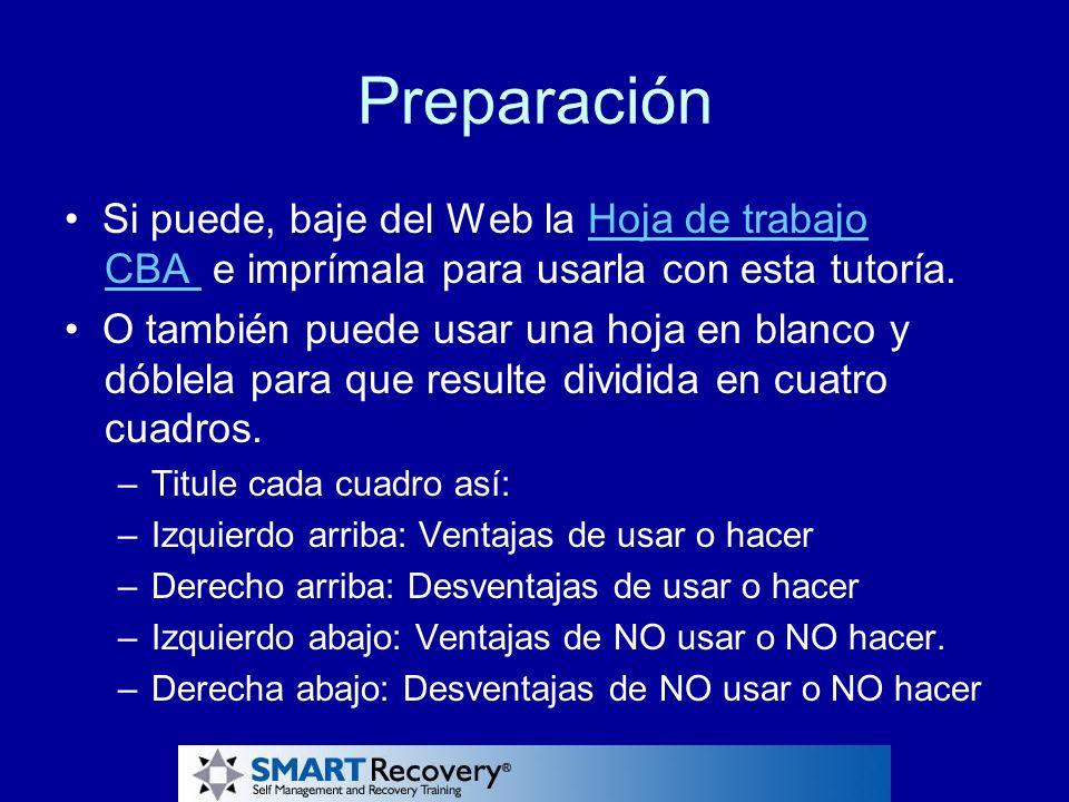 Preparación • Si puede, baje del Web la Hoja de trabajo CBA e imprímala para usarla con esta tutoría.
