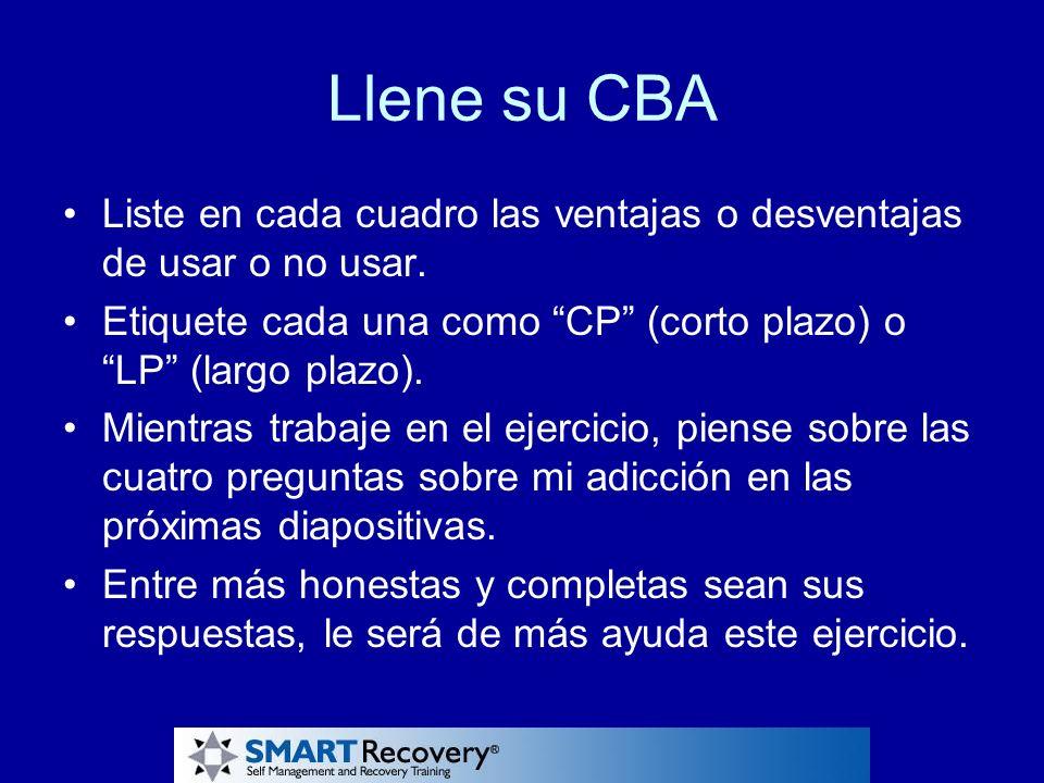 Llene su CBA Liste en cada cuadro las ventajas o desventajas de usar o no usar. Etiquete cada una como CP (corto plazo) o LP (largo plazo).