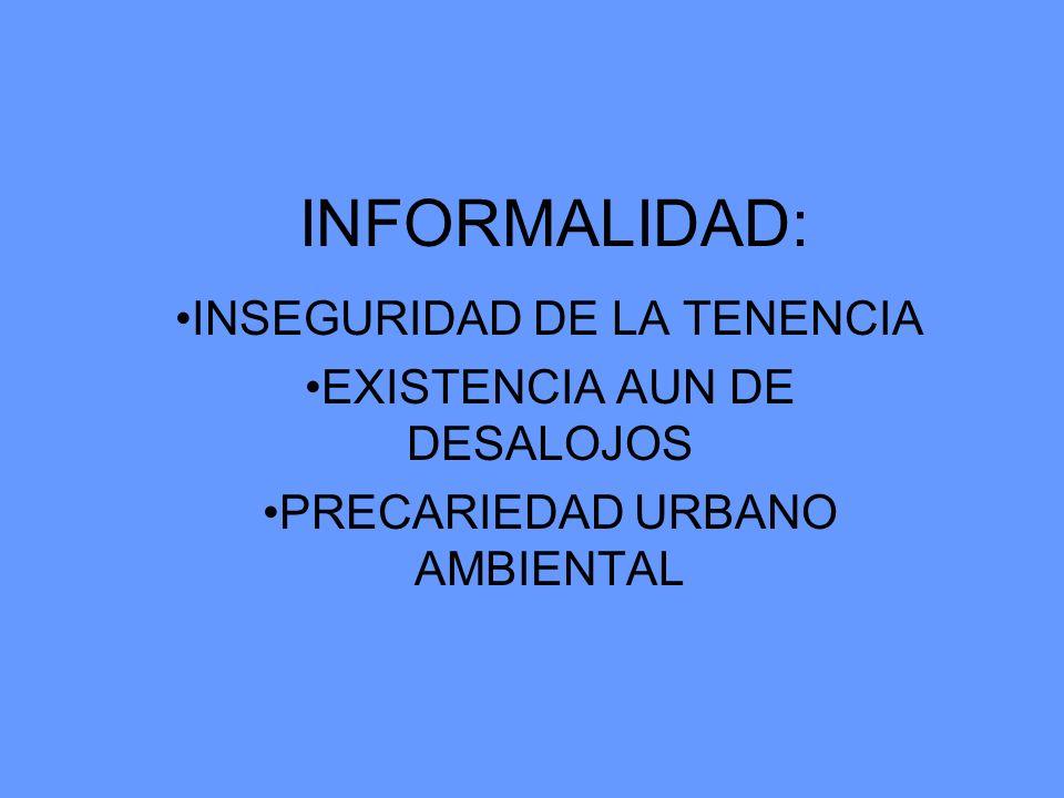 INFORMALIDAD: INSEGURIDAD DE LA TENENCIA EXISTENCIA AUN DE DESALOJOS