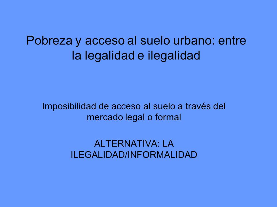 Pobreza y acceso al suelo urbano: entre la legalidad e ilegalidad