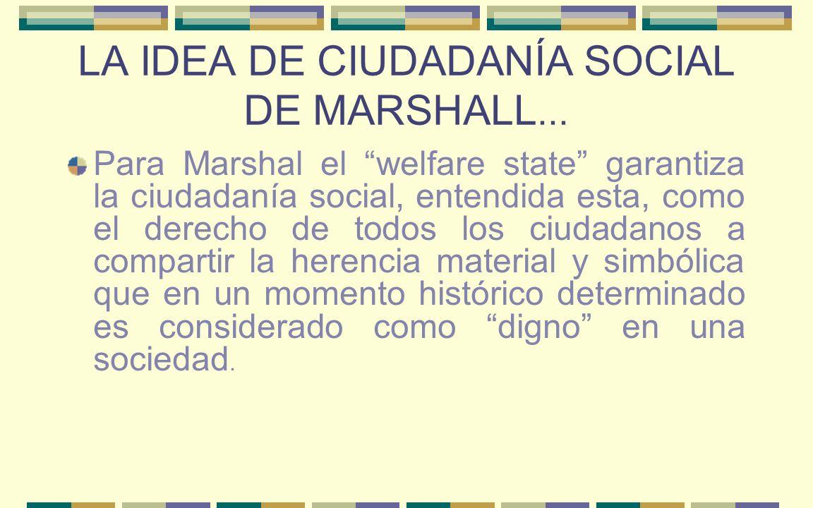 LA IDEA DE CIUDADANÍA SOCIAL DE MARSHALL...