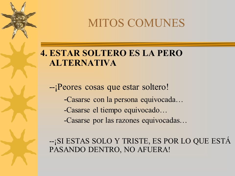 MITOS COMUNES 4. ESTAR SOLTERO ES LA PERO ALTERNATIVA