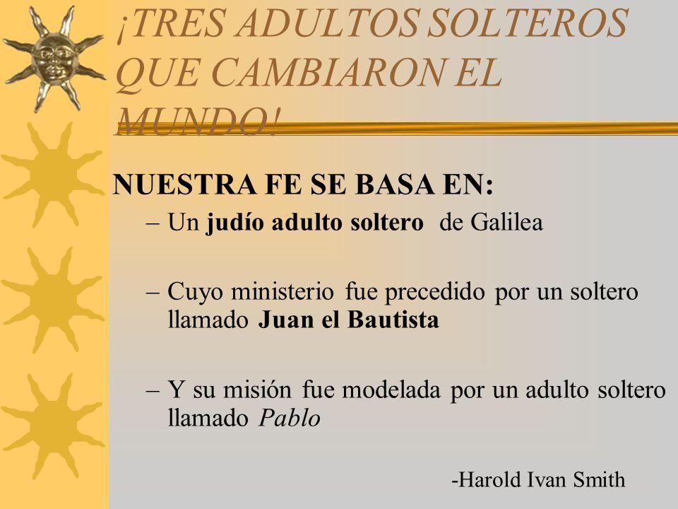 ¡TRES ADULTOS SOLTEROS QUE CAMBIARON EL MUNDO!