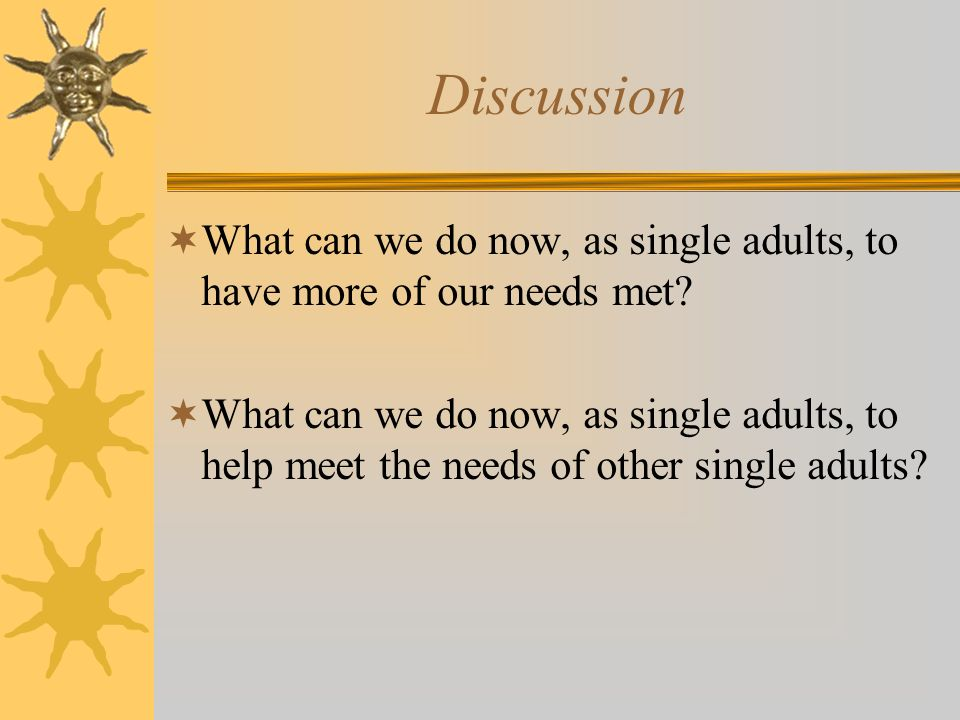 Discussion What can we do now, as single adults, to have more of our needs met