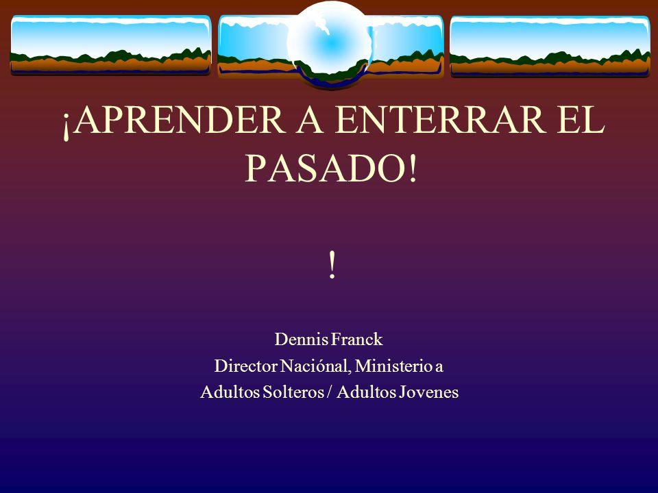 ¡APRENDER A ENTERRAR EL PASADO! !